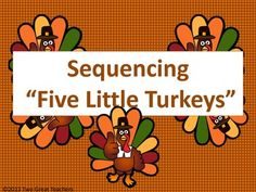 "Use this product to sequence the poem ""Five Little Turkeys"". There are three ways to do this. The first has five turkeys and text boxes to be put into a pocket chart. The second, has large turkeys with text to be sequenced on the floor. The last has small turkeys with text to be sequenced onto a large sheet of construction paper."