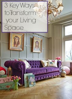 3 Key Ways to Transform your Living Space