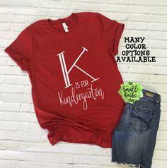 K is for Kindergarten Tee Shirt Kindergarten teacher Shirt 260042a8d