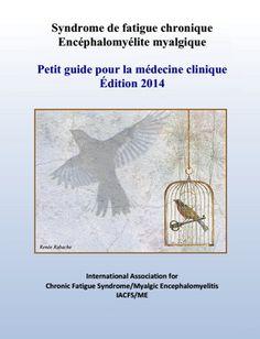 #Français: Syndrome de fatigue chronique/Encéphalomyélite myalgique   Petit guide pour la médecine clinique (Édition 2014)  http://mefmaction.com/images/stories/conferences/IACFS_Primer_2014_French.pdf