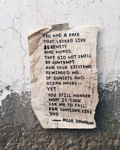'you had a face that looked like serenity and words that did not smell of contempt and your existence reminded me of sunsets and ocean waves yet you still wonder what it took for me to fall for someone like you' — a poem about you ✨ // poetry at unexpected places pt. 29