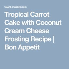 Tropical Carrot Cake with Coconut Cream Cheese Frosting Recipe | Bon ...