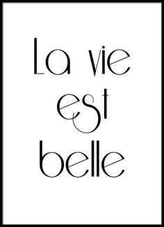 Poster with French quote: 'La vie est belle'. Poster with text. Stylish black and white typography print for a living room or bedroom. Stylish posters with texts and citations. Text Poster, Mode Poster, Poster Poster, Wall Quotes, Love Quotes, Inspirational Quotes, Wisdom Quotes, Qoutes, Motivational Quotes