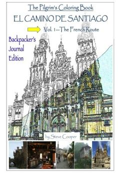 El Camino de Santiago–Backpacker's Journal Edition: Vol. I–The French Route (The Pilgrim's Coloring Book) (Volume 1)