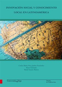 Innovación social y conocimiento local en Latinoamérica / editores, Carlos María Fdez-Jardón Fernández, Klaus Gierhake, María Susana Martos