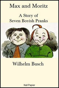 Wilhelm Busch: Max and Moritz (A Story of Seven Boyish Pranks) - English Illustrated Version