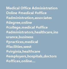 Medical Office Administration Online #medical #office #administration,associates #degree,online #college,medical #office #administrators,healthcare,insurance,business #practices,medical #facilities,west #virginia,healthcare #employers,hospitals,doctors #offices,online #education,west #virginia #junior #college,healthcare #students,associate #degree,west #virginia #employers,wvjc,online #associate #degrees,apply #online,basic #coding,handle #billing,schedule #appointments,doctors…