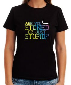 Are You Stoned Or Just Stupid? Women T-Shirts