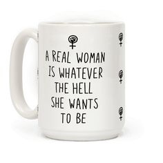 A Woman Is Whatever The Hell She Wants To Be - Show off your hardcore feminist agenda with this equality inspired, women's march, trans-inclusive feminism coffee mug! Let the world know that there is no right way to be a REAL woman!