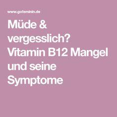 Müde & vergesslich? Vitamin B12 Mangel und seine Symptome