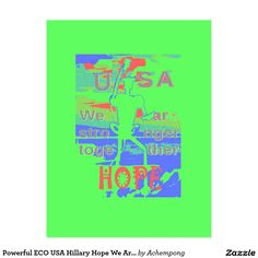 Powerful ECO USA Hillary Hope We Are Stronger Together #Hakuna #Matata #Amazing #beautiful #stuff #products #sold on #Zazzle #Achempong #online #store for #the #ultimate #shopping #experience.