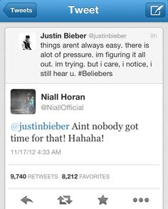 I had to pin this. Niall horan tweeting Justin bieber saying ain't nobody got time for that!    Best thing ever.