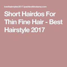 Short Hairdos For Thin Fine Hair - Best Hairstyle 2017