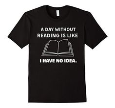 Mens A Day Without Reading Is Like | Reading Books T Shir...