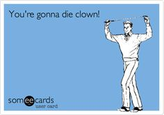 I hate clowns...