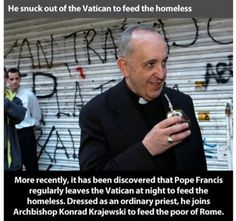 A humble and loving servant of God. Thank you Pope Francis, for being that example for everyone of us! I thank God for you!