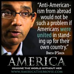 Well Dinesh, you have part of that right. True Americans are united, and do stand together it's  the progressive liberals that hate America that don't stand for her.