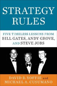 "Yoffie, David B. ""Strategy rules : five timeless lessons from Bill Gates, Andy Grove, and Steve jobs"". HarperBusiness, 2015. Location: 11.20-YOF IESE Library Barcelona"