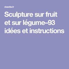 Sculpture sur fruit et sur légume–93 idées et instructions