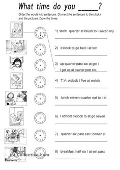DAILY ROUTINES and TELLING TIME: Rearrange the words to form a sentence, draw the correct time and match sentence to picture