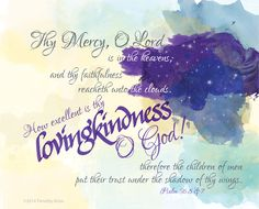 "Psalm 36:5 &7 from my ""Thy Word is Truth"" 2015 calendar #timmartus #psalm36 #bibleverses #calligraphy #typsetting #godslovingkindness #lovingkindness #godsmercy"