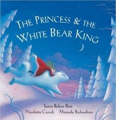 The Princess and the White Bear King-  Tanya Robyn Batt, Nicoletta Ceccoli