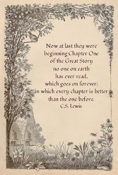 Lewis, Chapter One of the Great Story. This is one of my favorite quotes from the chronicles of Narnia books. Great Quotes, Inspirational Quotes, Motivational, Epic Quotes, Quotes Images, Quotable Quotes, Funny Quotes, Future Mrs, And So It Begins