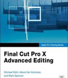 Apple Pro Training Series: Final Cut Pro X Advanced Editing PDF
