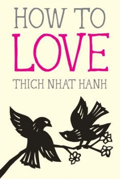 "Book Picks–""How to Love"" by Thich Nhat Hanh – Paradise Found Santa Barbara"