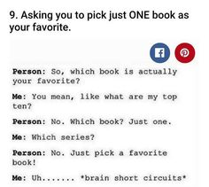My sister always askes that and I'm like,  you don't ask bookworms that
