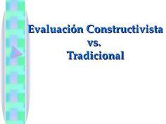Evaluación Constructivista vs Tradicional   #Presentación #Educación