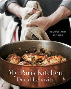 My Paris Kitchen by David Lebovitz | David Lebovitz is a master pastry chef and a terrific storyteller.  Ten years ago, Lebovitz relocated his life to Paris, France and hasn't looked back.  In his newest cookbook, My Paris Kitchen, he shares not only his favorite modern French recipes but his experience living in Paris.  These everyday French dishes are authentic, delicious, and accessible to the busy home cook.