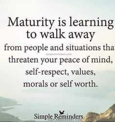 Maturity is learning to walk away from people and situations that threaten your peace of mind, self-respect, values, morals or self worth. Wisdom Quotes, Quotes To Live By, Me Quotes, Motivational Quotes, Inspirational Quotes, Spiritual Quotes, At Peace Quotes, Walk Away Quotes, The Words