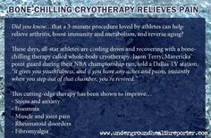 Did you know...that a 3-minute procedure loved by athletes can help relieve arthritis, boost immunity and metabolism, and reverse aging? These days, athletes are cooling down and recovering with a bone-chilling therapy called whole-body cryotherapy. All-star athletes like the Laker's Kobe Bryant, Texas Rangers' pitcher C.J. Wilson, and sprinter Tyson Gay swear by cryotherapy's ability to speed recovery and soothe inflamed muscles after strenuous workouts and games.