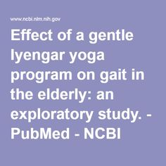 Effect of a gentle Iyengar yoga program on gait in the elderly: an exploratory study. - PubMed - NCBI