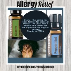 Diffuse these two, peppermint and cilantro oils to help relieve seasonal allergy sympoms.