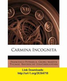 Carmina Incognita (Latin Edition) (9781144791566) Francesco Petrarca, Georg Martin Thomas, Bayerische Staatsbibliothek , ISBN-10: 1144791561  , ISBN-13: 978-1144791566 ,  , tutorials , pdf , ebook , torrent , downloads , rapidshare , filesonic , hotfile , megaupload , fileserve