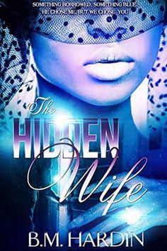 The Hidden Wife by B.M. Hardin