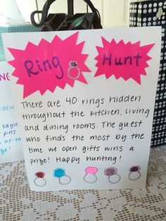 Hide plastic rings (you can find them at Dollar Tree, WalMart, Target, etc.) around the house for shower guests to find. Fun, simple, easy and inexpensive bridal shower game!