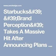 Starbucks' 'Brand Perception' Takes A Massive Hit After Announcing Plans To Hire 10,000 Refugees   Zero Hedge