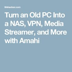 Turn an Old PC Into a NAS, VPN, Media Streamer, and More with Amahi