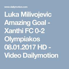 Luka Milivojevic  Amazing Goal - Xanthi FC 0-2 Olympiakos 08.01.2017 HD - Video Dailymotion Amazing Goals, Hd Video, Greek, Fans, Corner, Videos, Hd Movies, Greece