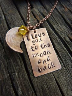 I Love You To The Moon and Back. Hand Stamped Antiqued Copper Necklace. $22.00, via Etsy.