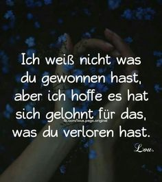 I don& know what you& won, but i hope it& worth what you& lo. Reiki Symbols, German Quotes, Love Hurts, True Words, Poetry Quotes, Love Life, Texts, Told You So, Wisdom