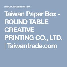 Taiwan Paper Box - ROUND TABLE CREATIVE PRINTING CO., LTD. | Taiwantrade.com