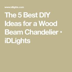 The 5 Best DIY Ideas for a Wood Beam Chandelier • iDLights