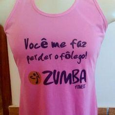 7a6f5a40e4 camisetas personalizadas · Você me faz perder o fôlego! ZUMBA FITNESS.  Regatinha feminina