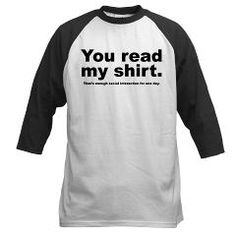 You Read My Shirt. That's enough social interaction for one day. T-Shirt Baseball Jersey
