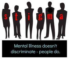 Mental Illness doesn't discriminate  - people do.  STIGMA