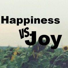 Happiness vs. Joy #happiness #joyful #rejoice